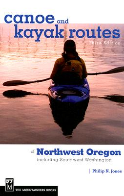 Canoe and Kayak Routes of Northwest Oregon By Jones, Philip N.